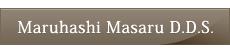 Maruhashi Masaru D.D.S.